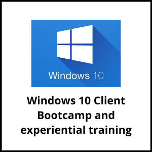 The Windows 10 Client Bootcamp and experiential training